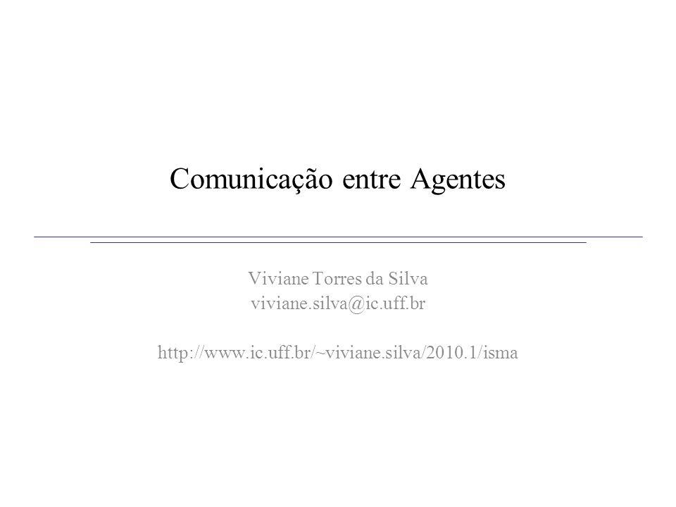 Comunicação entre Agentes Viviane Torres da Silva viviane.silva@ic.uff.br http://www.ic.uff.br/~viviane.silva/2010.1/isma