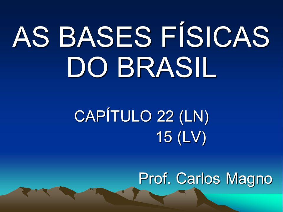 AS BASES FÍSICAS DO BRASIL CAPÍTULO 22 (LN) 15 (LV) 15 (LV) Prof. Carlos Magno