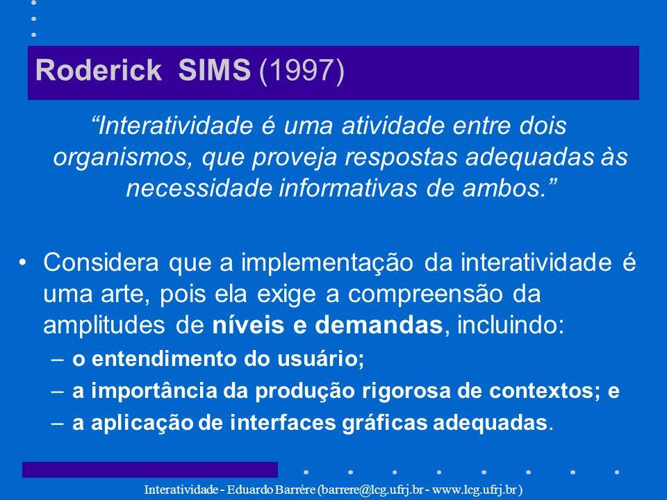 Interatividade - Eduardo Barrére (barrere@lcg.ufrj.br - www.lcg.ufrj.br ) Roderick SIMS (1997) Interatividade é uma atividade entre dois organismos, q