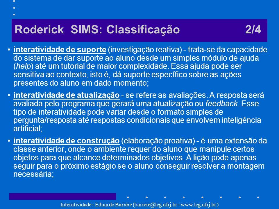 Interatividade - Eduardo Barrére (barrere@lcg.ufrj.br - www.lcg.ufrj.br ) Roderick SIMS: Classificação 2/4 interatividade de suporte (investigação rea