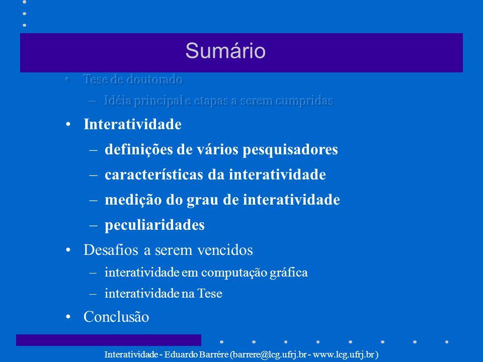 Interatividade - Eduardo Barrére (barrere@lcg.ufrj.br - www.lcg.ufrj.br ) Roderick SIMS: Classificação 2/4 interatividade de suporte (investigação reativa) - trata-se da capacidade do sistema de dar suporte ao aluno desde um simples módulo de ajuda (help) até um tutorial de maior complexidade.