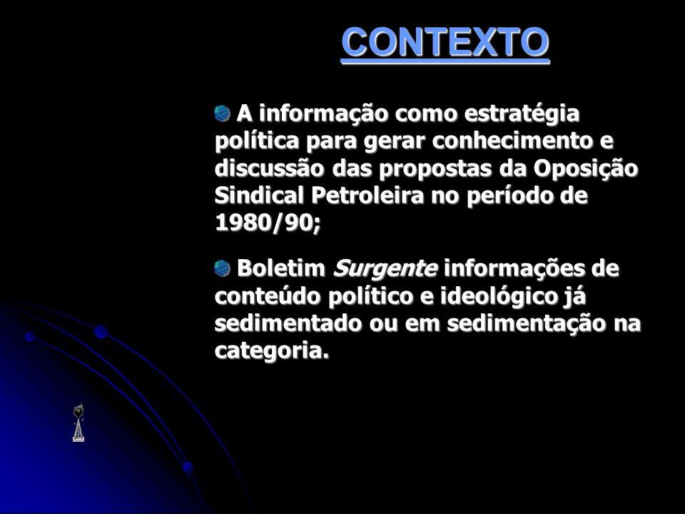 Oposição Petroleira, passa a produzir o Oposição Petroleira, passa a produzir o Informativo Surgente/ Petroleiros –, tendo como Rio, tendo como subtítulo: subtítulo: Informativo da Oposição sindical – Todo apoio à CUT (30 de outubro de 1985)