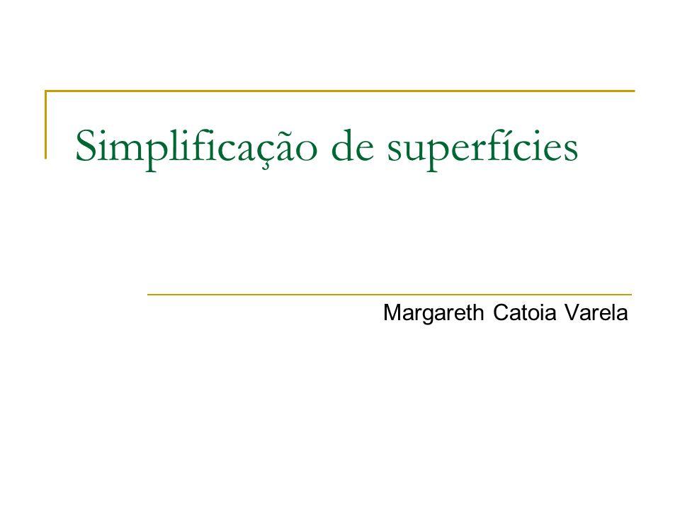 Métrica de erro por quádricas Simplificação com Métrica de Erro usando quádricas [Garland et al.