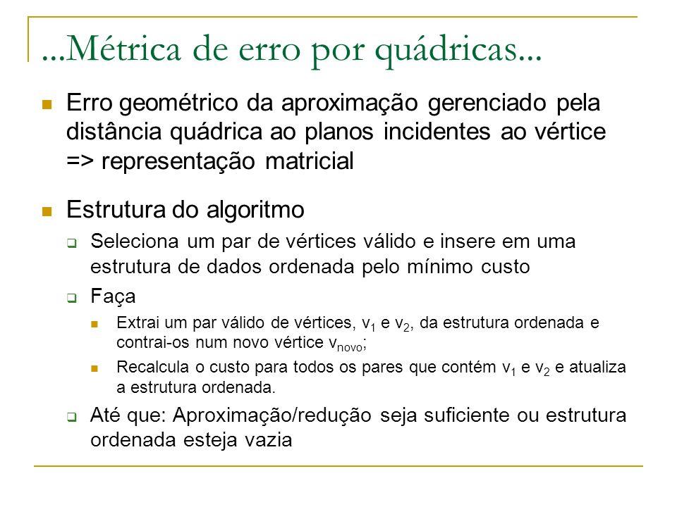 ...Métrica de erro por quádricas... Erro geométrico da aproximação gerenciado pela distância quádrica ao planos incidentes ao vértice => representação