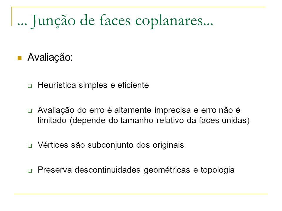 ... Junção de faces coplanares... Avaliação: Heurística simples e eficiente Avaliação do erro é altamente imprecisa e erro não é limitado (depende do