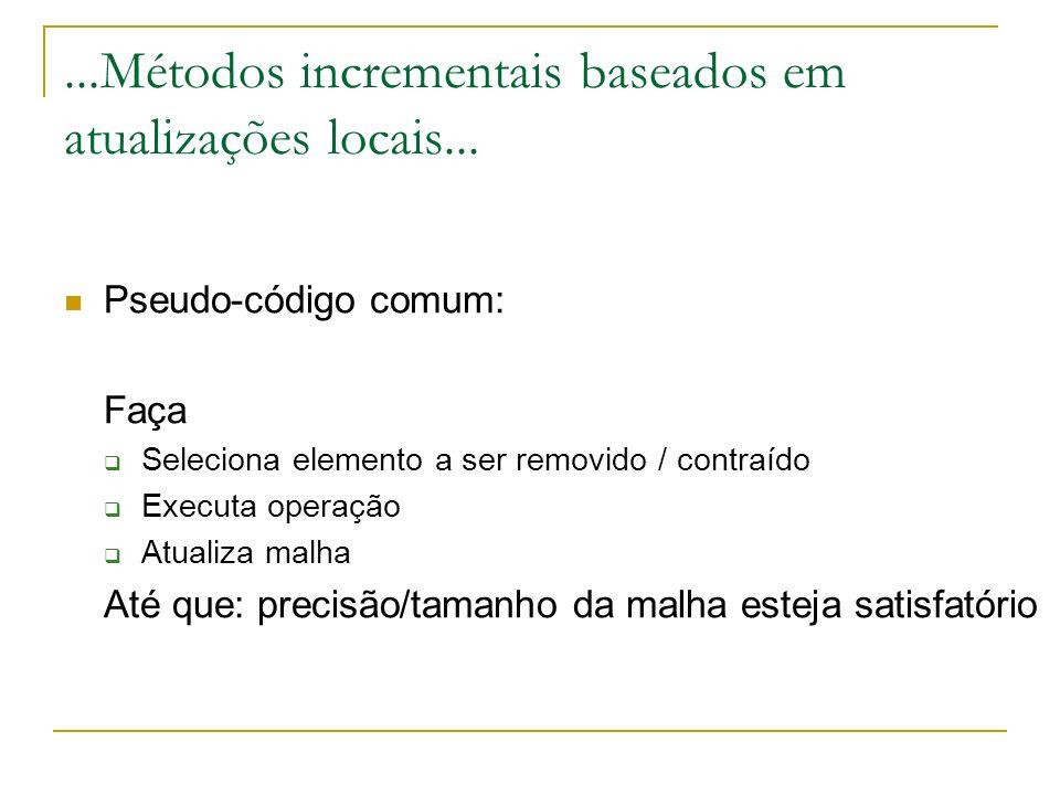 ...Métodos incrementais baseados em atualizações locais... Pseudo-código comum: Faça Seleciona elemento a ser removido / contraído Executa operação At