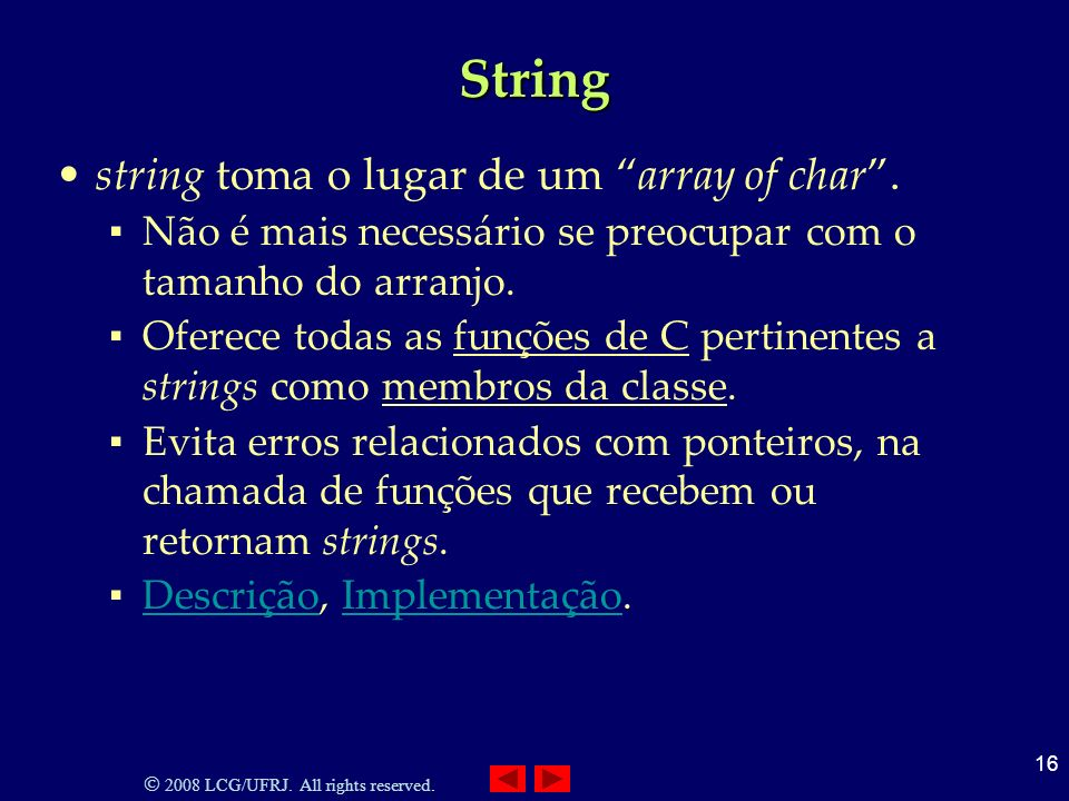 2008 LCG/UFRJ. All rights reserved. 16 String string toma o lugar de um array of char.