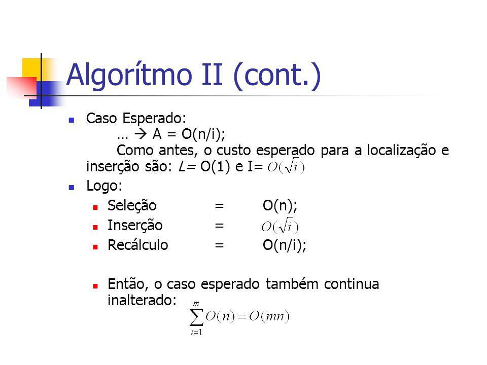 Algorítmo II (cont.) Caso Esperado: … A = O(n/i); Como antes, o custo esperado para a localização e inserção são: L= O(1) e I= Logo: Seleção=O(n); Ins