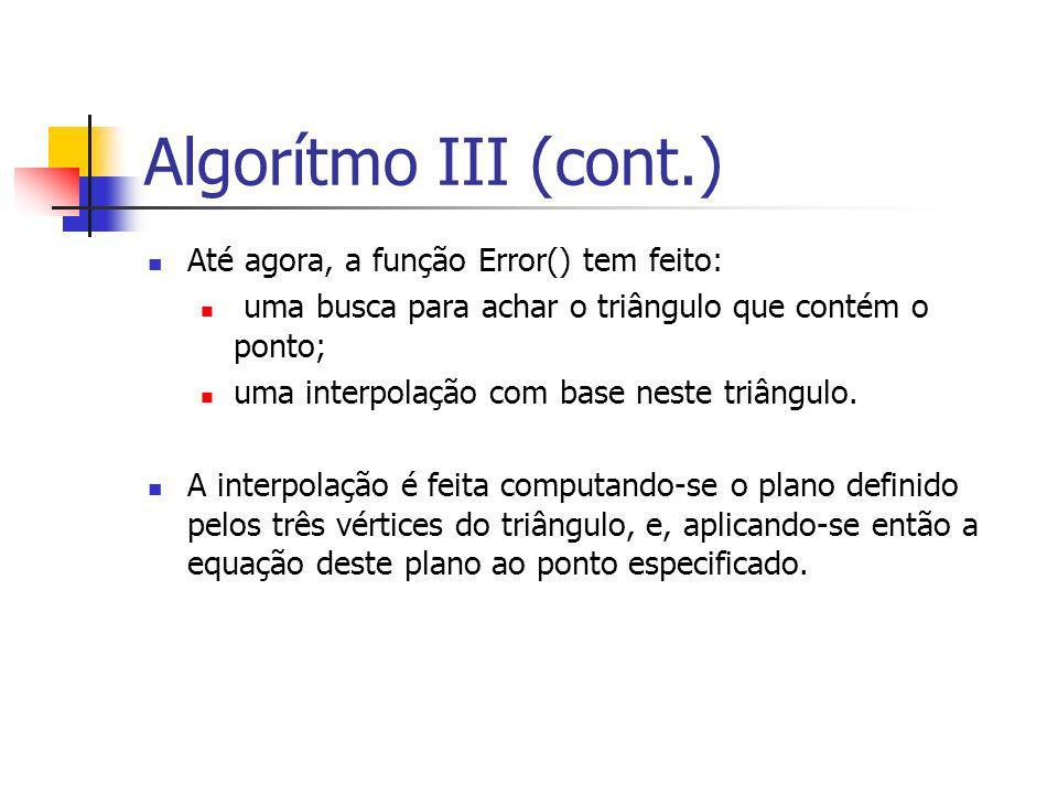 Algorítmo III (cont.) Até agora, a função Error() tem feito: uma busca para achar o triângulo que contém o ponto; uma interpolação com base neste triâ