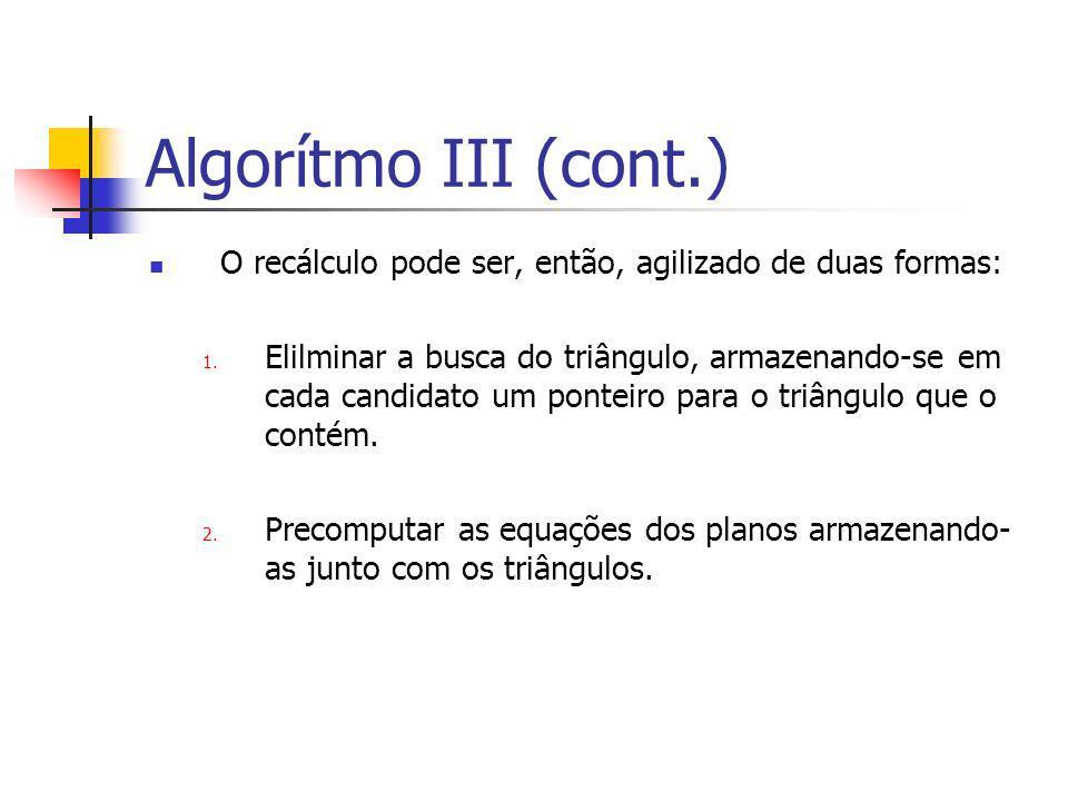 Algorítmo III (cont.) O recálculo pode ser, então, agilizado de duas formas: 1. Elilminar a busca do triângulo, armazenando-se em cada candidato um po