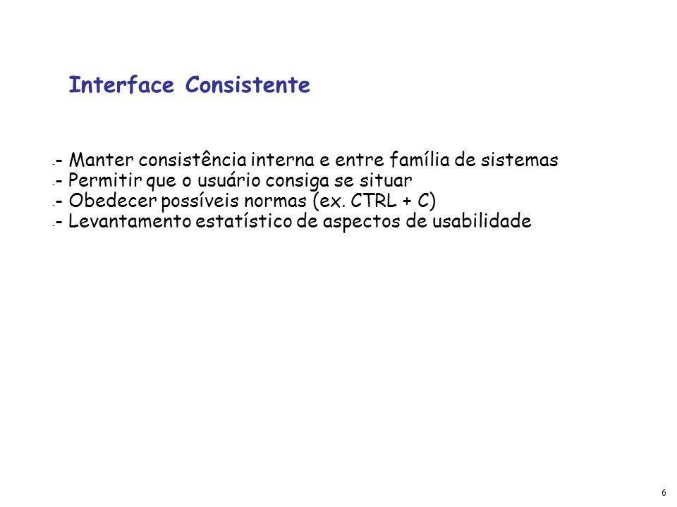 6 Interface Consistente - - Manter consistência interna e entre família de sistemas - - Permitir que o usuário consiga se situar - - Obedecer possívei