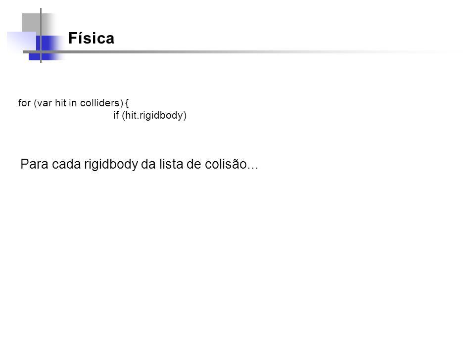 Física for (var hit in colliders) { if (hit.rigidbody) Para cada rigidbody da lista de colisão...