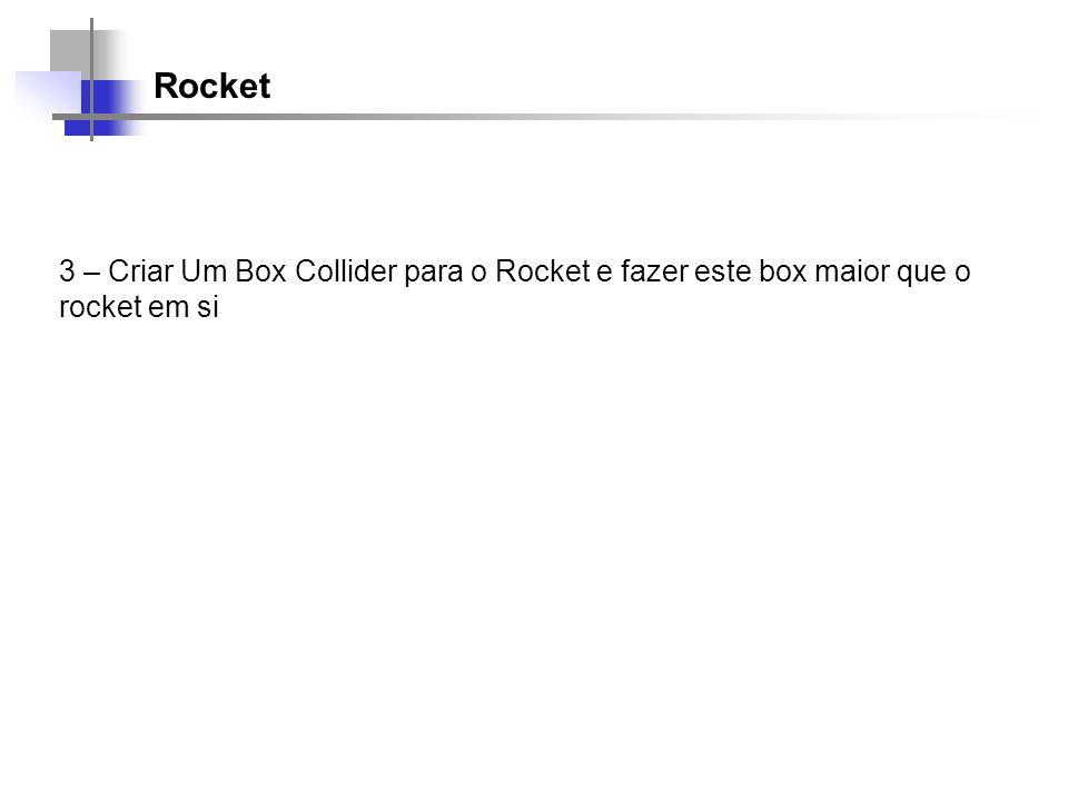 Rocket 3 – Criar Um Box Collider para o Rocket e fazer este box maior que o rocket em si
