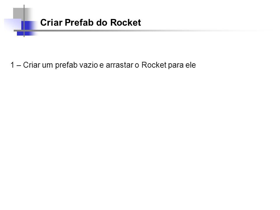 Criar Prefab do Rocket 1 – Criar um prefab vazio e arrastar o Rocket para ele