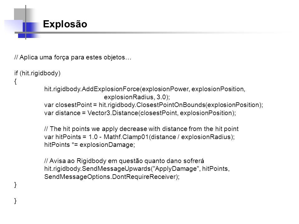 Explosão // Aplica uma força para estes objetos… if (hit.rigidbody) { hit.rigidbody.AddExplosionForce(explosionPower, explosionPosition, explosionRadi