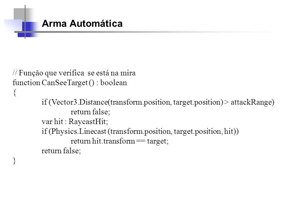 Arma Automática // Função que verifica se está na mira function CanSeeTarget () : boolean { if (Vector3.Distance(transform.position, target.position)