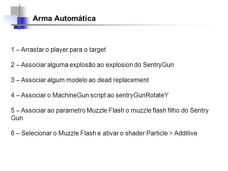 Arma Automática 1 – Arrastar o player para o target 2 – Associar alguma explosão ao explosion do SentryGun 3 – Associar algum modelo ao dead replaceme