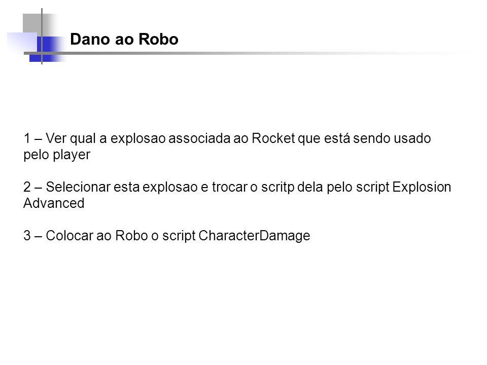 Dano ao Robo 1 – Ver qual a explosao associada ao Rocket que está sendo usado pelo player 2 – Selecionar esta explosao e trocar o scritp dela pelo scr