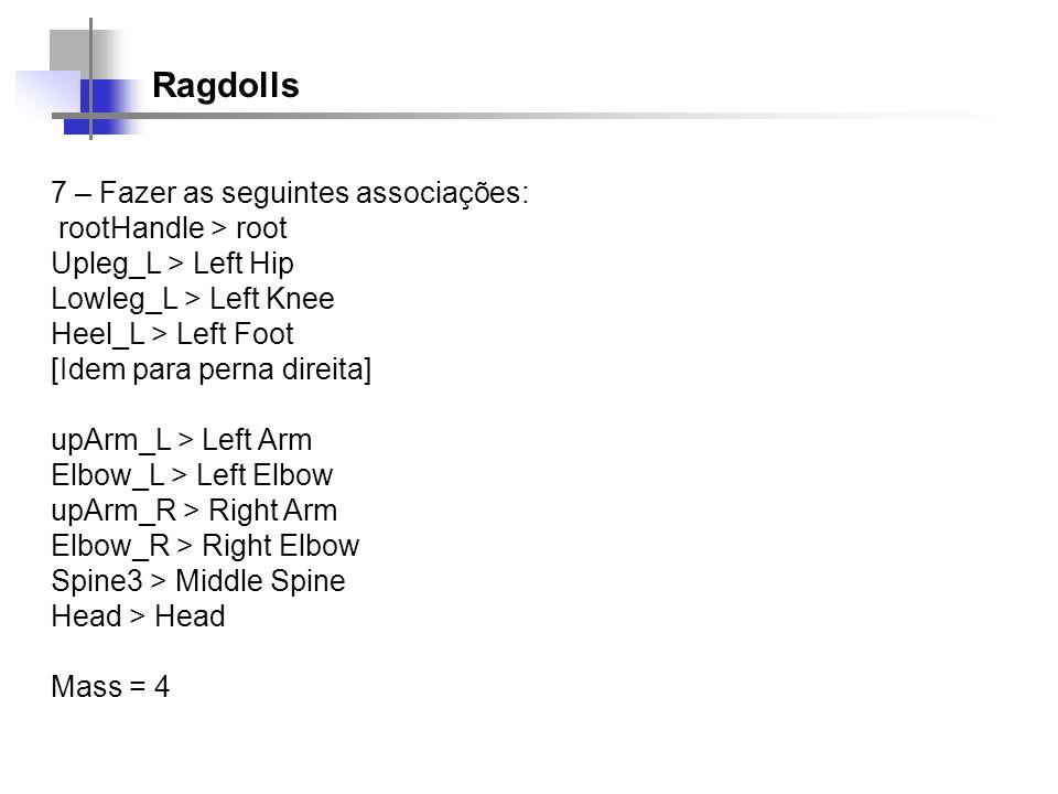 Ragdolls 7 – Fazer as seguintes associações: rootHandle > root Upleg_L > Left Hip Lowleg_L > Left Knee Heel_L > Left Foot [Idem para perna direita] up