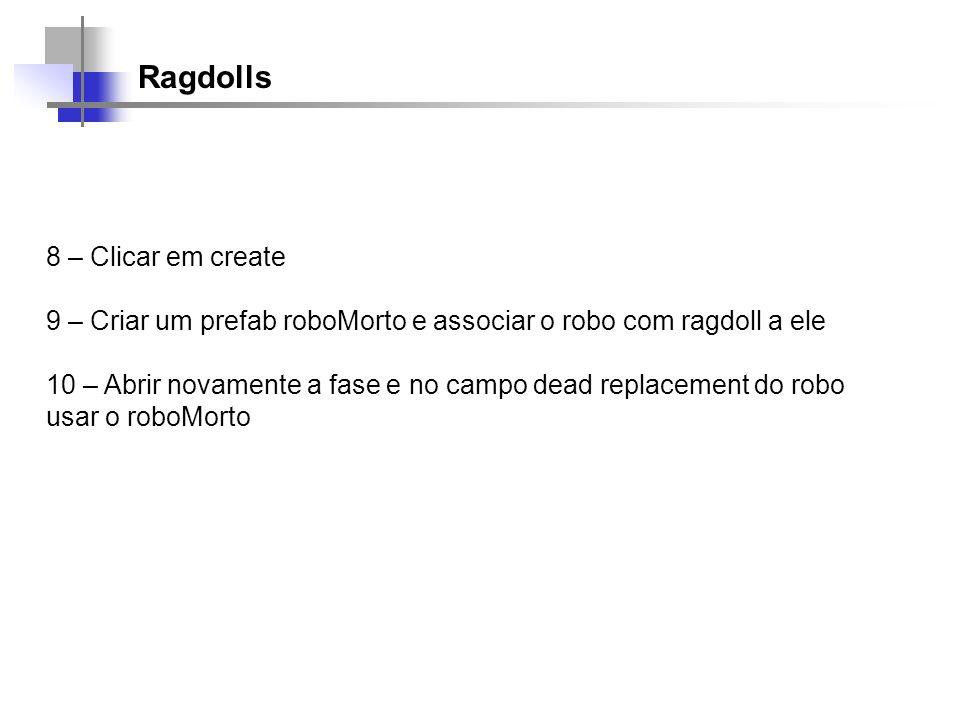 Ragdolls 8 – Clicar em create 9 – Criar um prefab roboMorto e associar o robo com ragdoll a ele 10 – Abrir novamente a fase e no campo dead replacemen