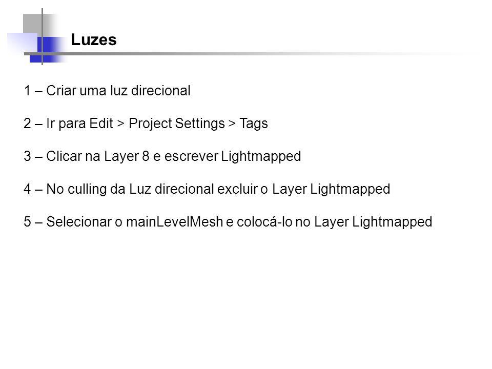 Luzes 1 – Criar uma luz direcional 2 – Ir para Edit > Project Settings > Tags 3 – Clicar na Layer 8 e escrever Lightmapped 4 – No culling da Luz direc