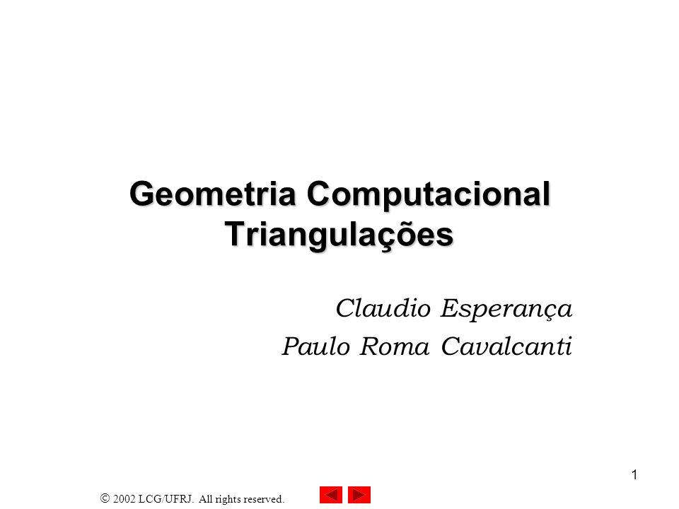 2002 LCG/UFRJ. All rights reserved. 1 Geometria Computacional Triangulações Claudio Esperança Paulo Roma Cavalcanti