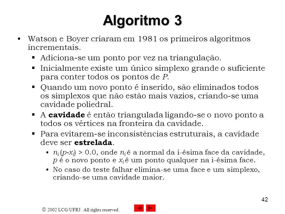 2002 LCG/UFRJ. All rights reserved. 42 Algoritmo 3 Watson e Boyer criaram em 1981 os primeiros algoritmos incrementais. Adiciona-se um ponto por vez n