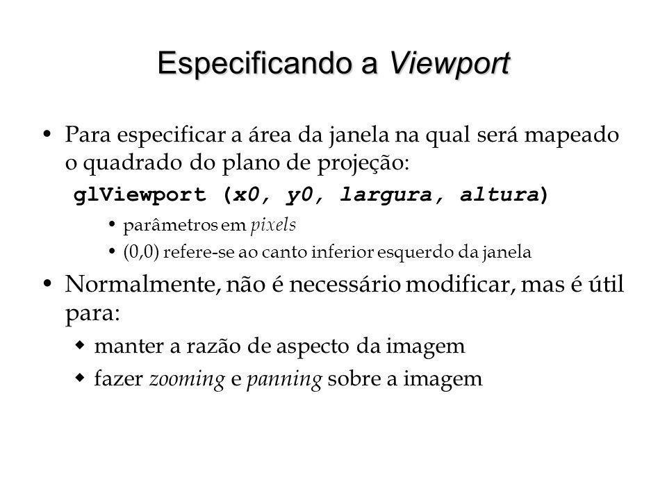 Especificando a Viewport Para especificar a área da janela na qual será mapeado o quadrado do plano de projeção: glViewport (x0, y0, largura, altura)