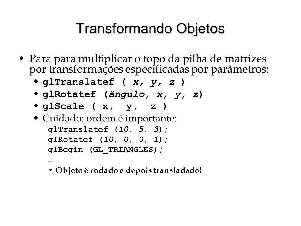 Transformando Objetos Para para multiplicar o topo da pilha de matrizes por transformações especificadas por parâmetros: glTranslatef ( x, y, z ) glRo