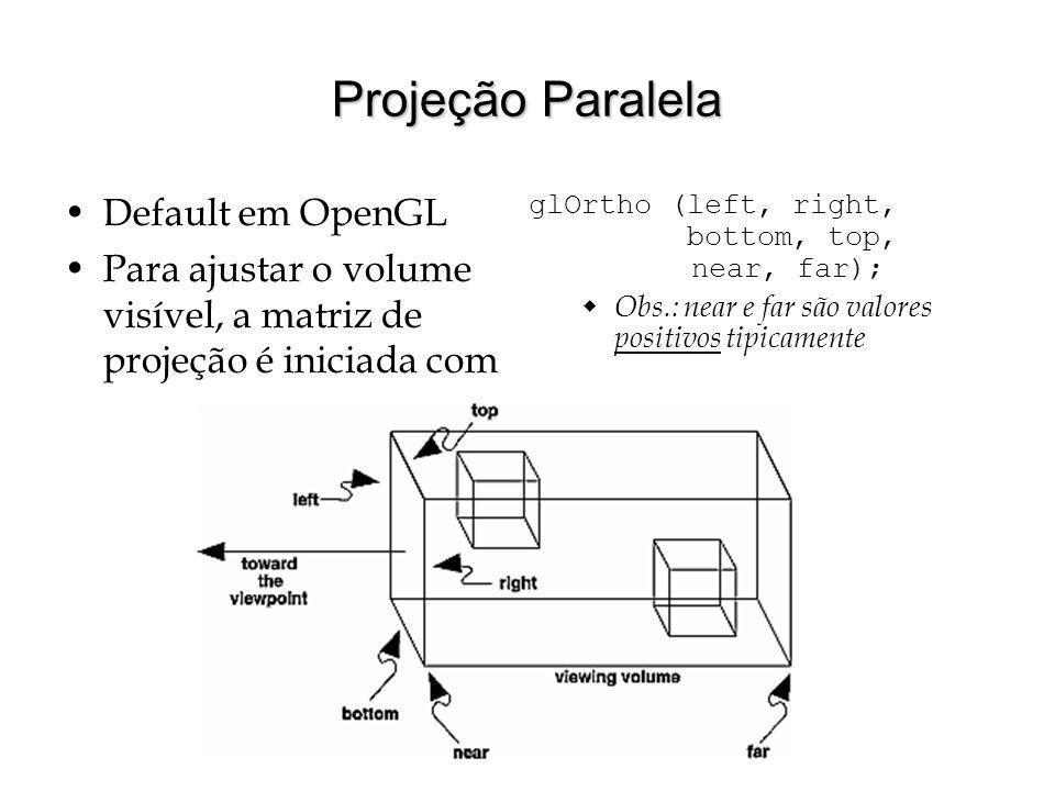 Projeção Paralela Default em OpenGL Para ajustar o volume visível, a matriz de projeção é iniciada com glOrtho (left, right, bottom, top, near, far);