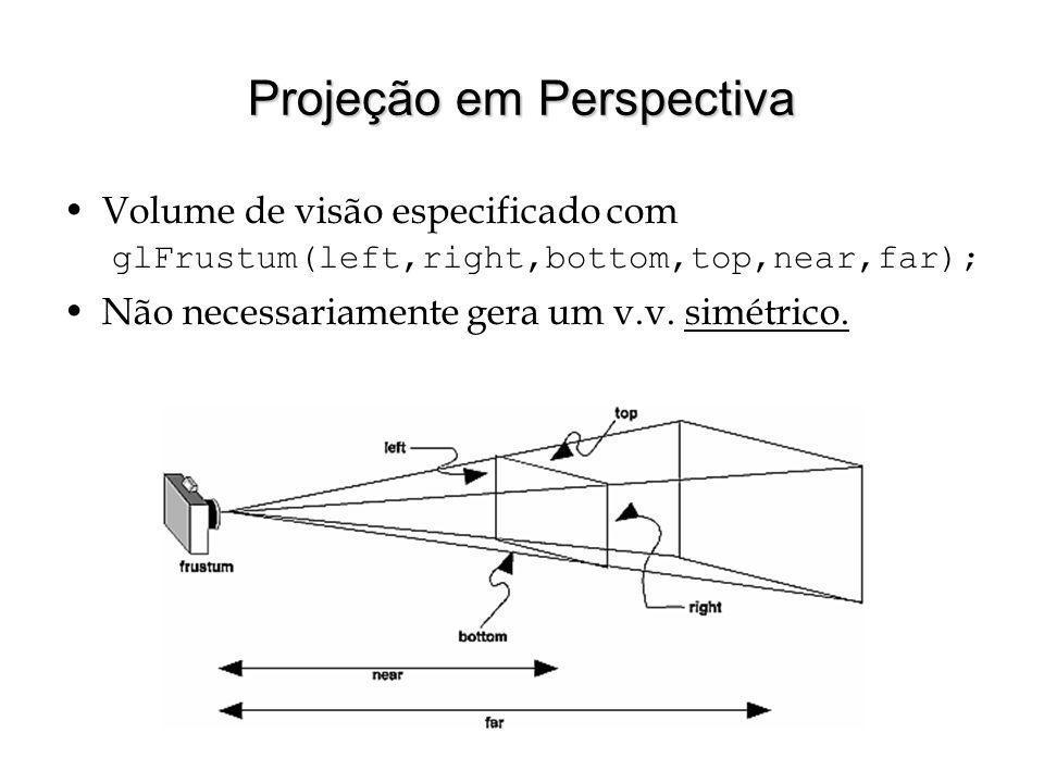 Projeção em Perspectiva Volume de visão especificado com glFrustum(left,right,bottom,top,near,far); Não necessariamente gera um v.v. simétrico.