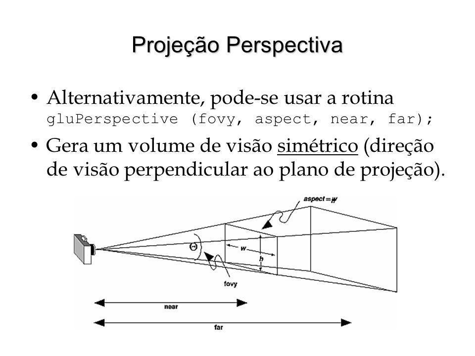 Projeção Perspectiva Alternativamente, pode-se usar a rotina gluPerspective (fovy, aspect, near, far); Gera um volume de visão simétrico (direção de v