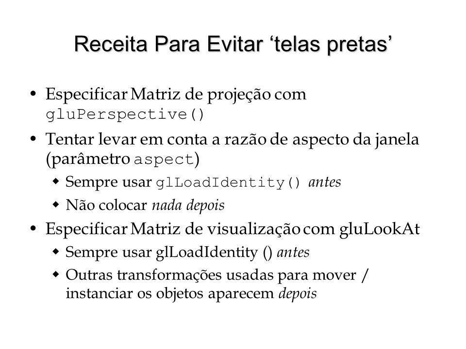 Receita Para Evitar telas pretas Especificar Matriz de projeção com gluPerspective() Tentar levar em conta a razão de aspecto da janela (parâmetro asp