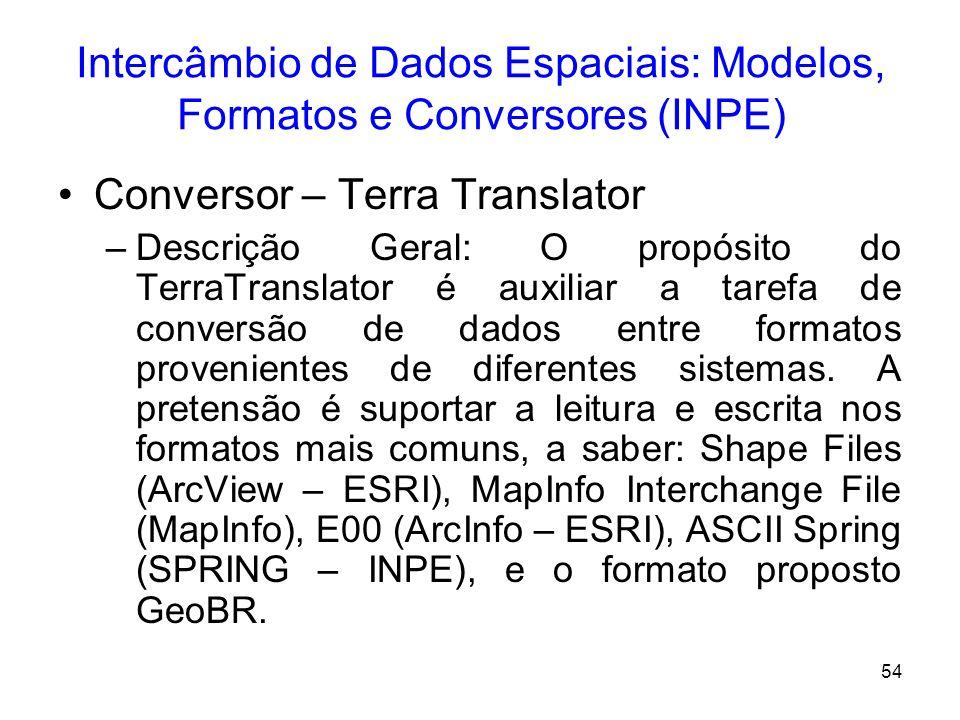 53 Intercâmbio de Dados Espaciais: Modelos, Formatos e Conversores (INPE) –O formato GeoBR é especificado em XML (eXtensible Markup Language), o que t