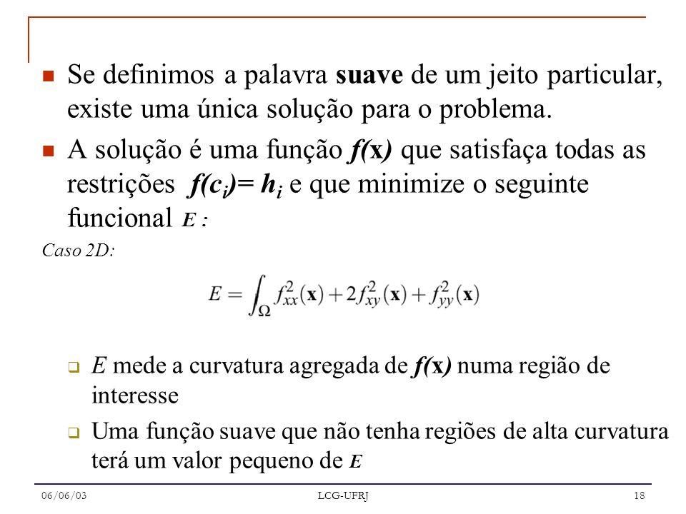 06/06/03 LCG-UFRJ 18 Se definimos a palavra suave de um jeito particular, existe uma única solução para o problema. A solução é uma função f(x) que sa