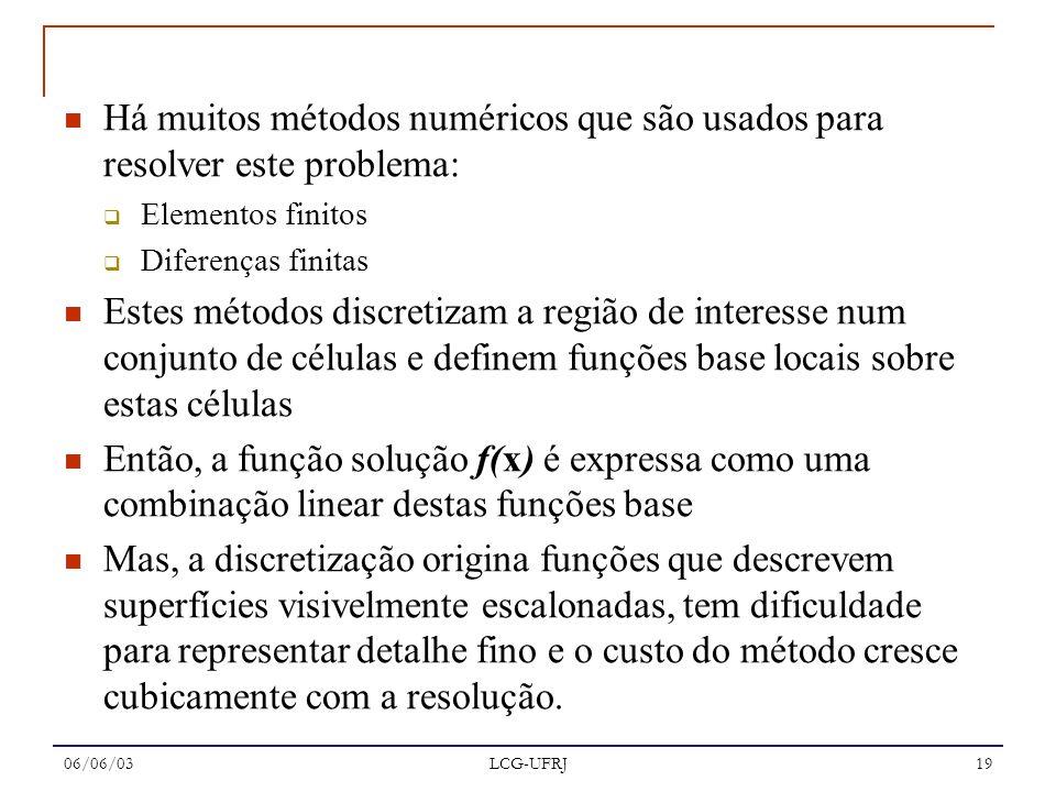 06/06/03 LCG-UFRJ 19 Há muitos métodos numéricos que são usados para resolver este problema: Elementos finitos Diferenças finitas Estes métodos discre