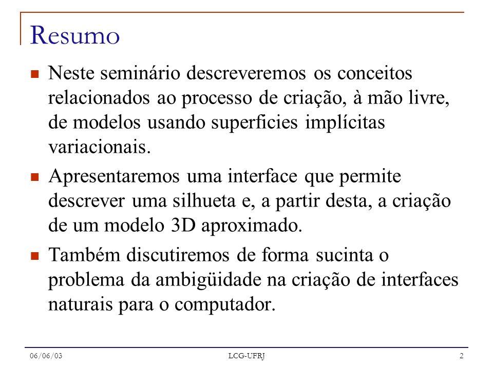 06/06/03 LCG-UFRJ 2 Resumo Neste seminário descreveremos os conceitos relacionados ao processo de criação, à mão livre, de modelos usando superficies