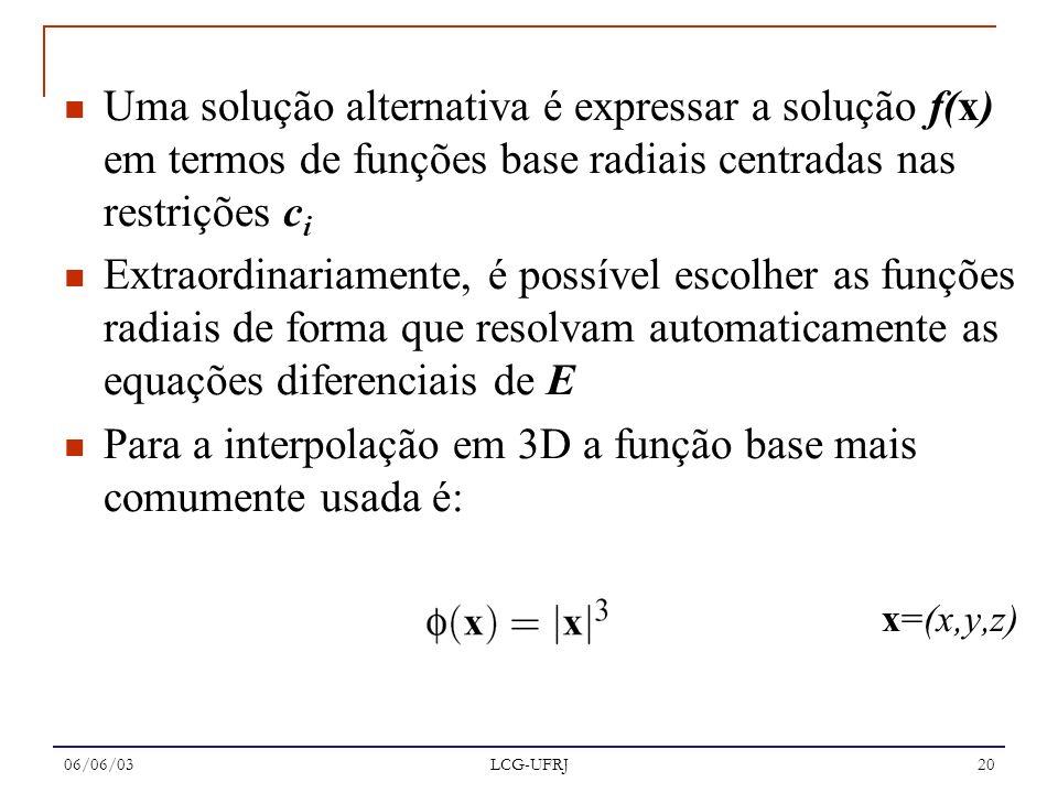 06/06/03 LCG-UFRJ 20 Uma solução alternativa é expressar a solução f(x) em termos de funções base radiais centradas nas restrições c i Extraordinariam