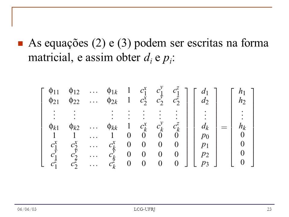 06/06/03 LCG-UFRJ 23 As equações (2) e (3) podem ser escritas na forma matricial, e assim obter d i e p i :
