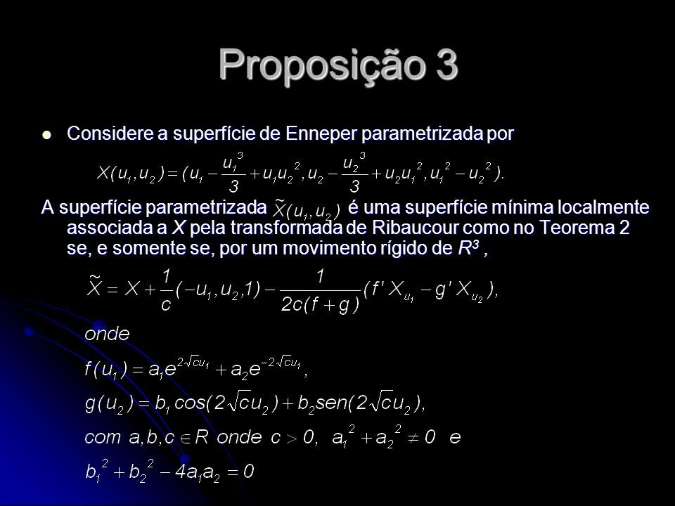 Proposição 3 Considere a superfície de Enneper parametrizada por Considere a superfície de Enneper parametrizada por A superfície parametrizada é uma