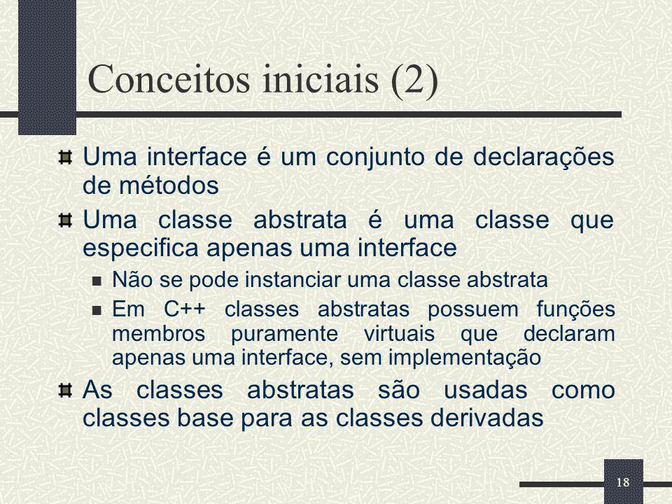 18 Conceitos iniciais (2) Uma interface é um conjunto de declarações de métodos Uma classe abstrata é uma classe que especifica apenas uma interface N
