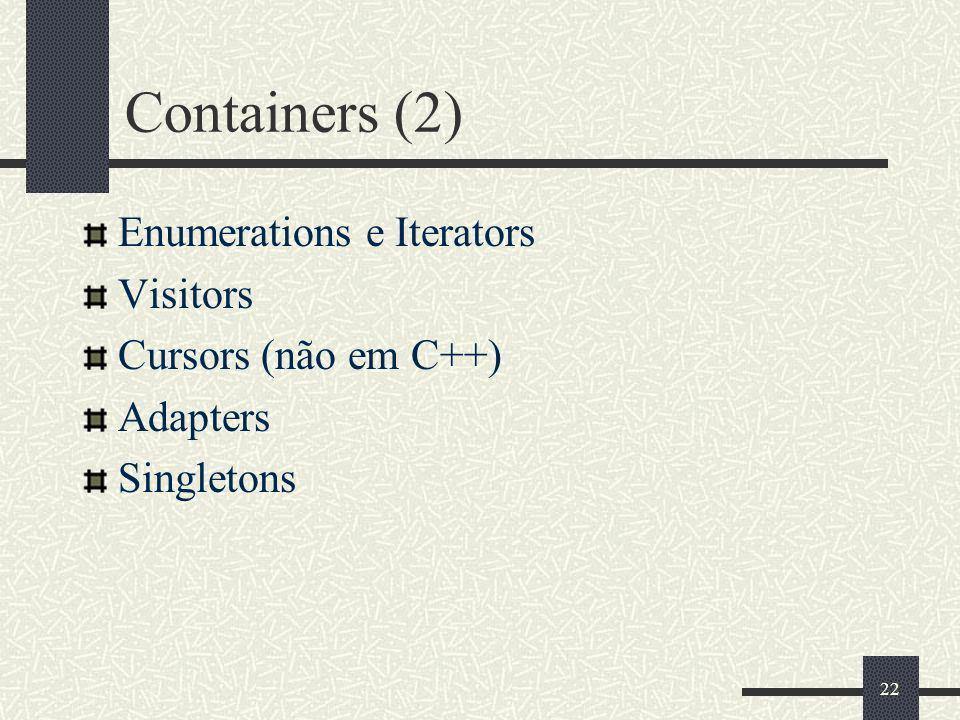 22 Containers (2) Enumerations e Iterators Visitors Cursors (não em C++) Adapters Singletons