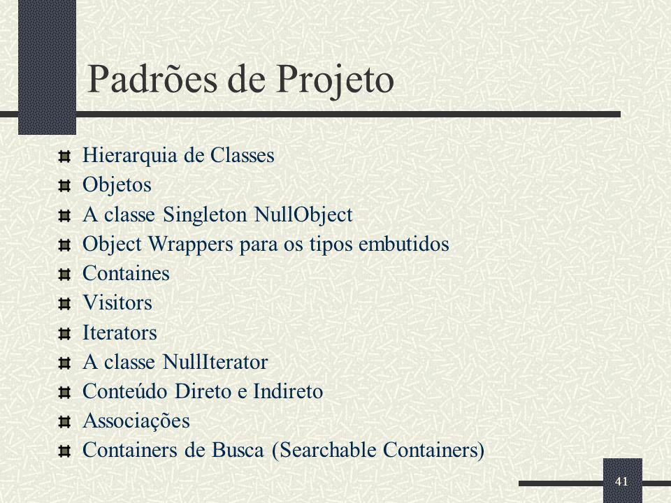 41 Padrões de Projeto Hierarquia de Classes Objetos A classe Singleton NullObject Object Wrappers para os tipos embutidos Containes Visitors Iterators