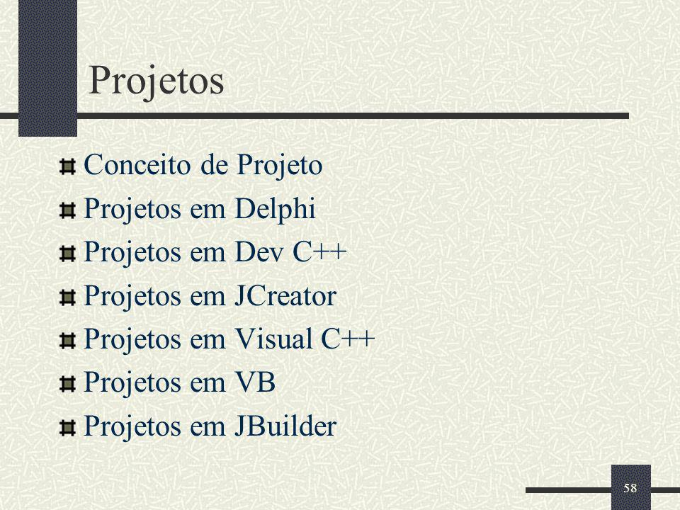 58 Projetos Conceito de Projeto Projetos em Delphi Projetos em Dev C++ Projetos em JCreator Projetos em Visual C++ Projetos em VB Projetos em JBuilder