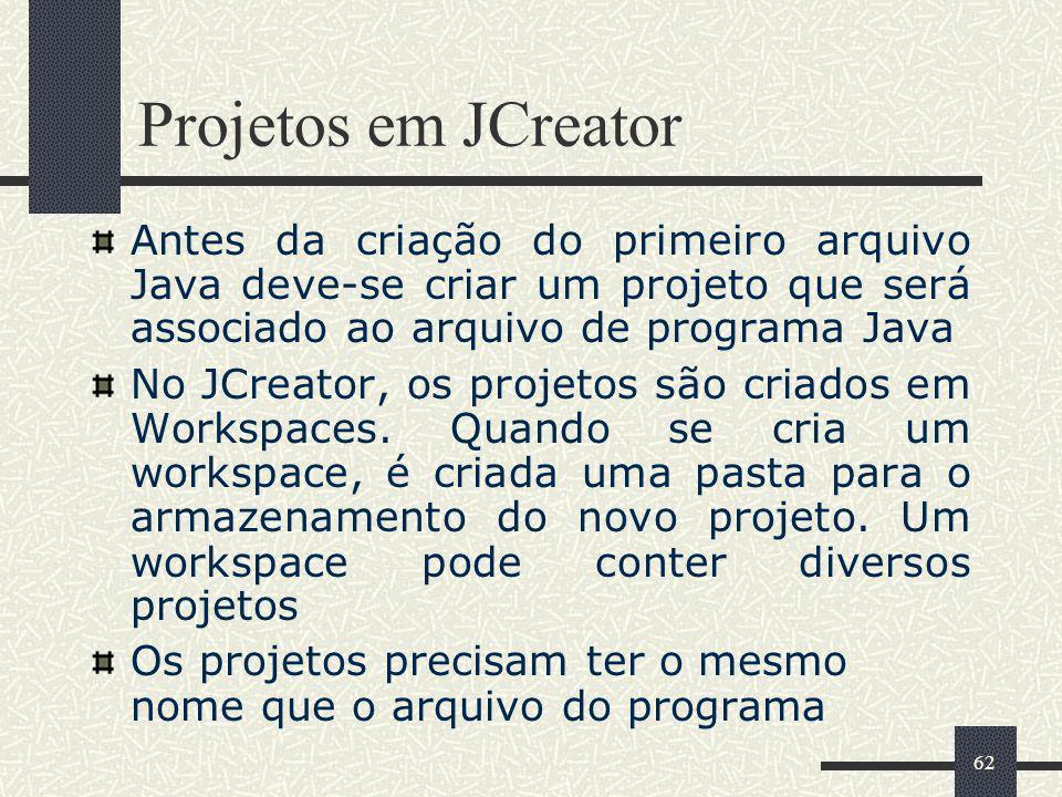 62 Projetos em JCreator Antes da criação do primeiro arquivo Java deve-se criar um projeto que será associado ao arquivo de programa Java No JCreator,