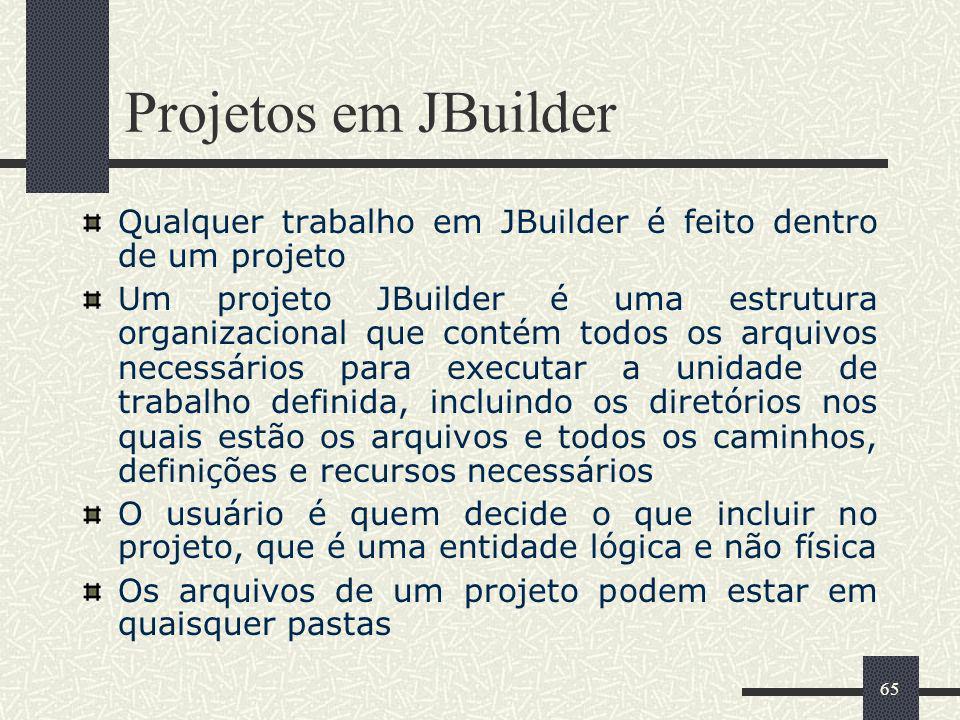 65 Projetos em JBuilder Qualquer trabalho em JBuilder é feito dentro de um projeto Um projeto JBuilder é uma estrutura organizacional que contém todos