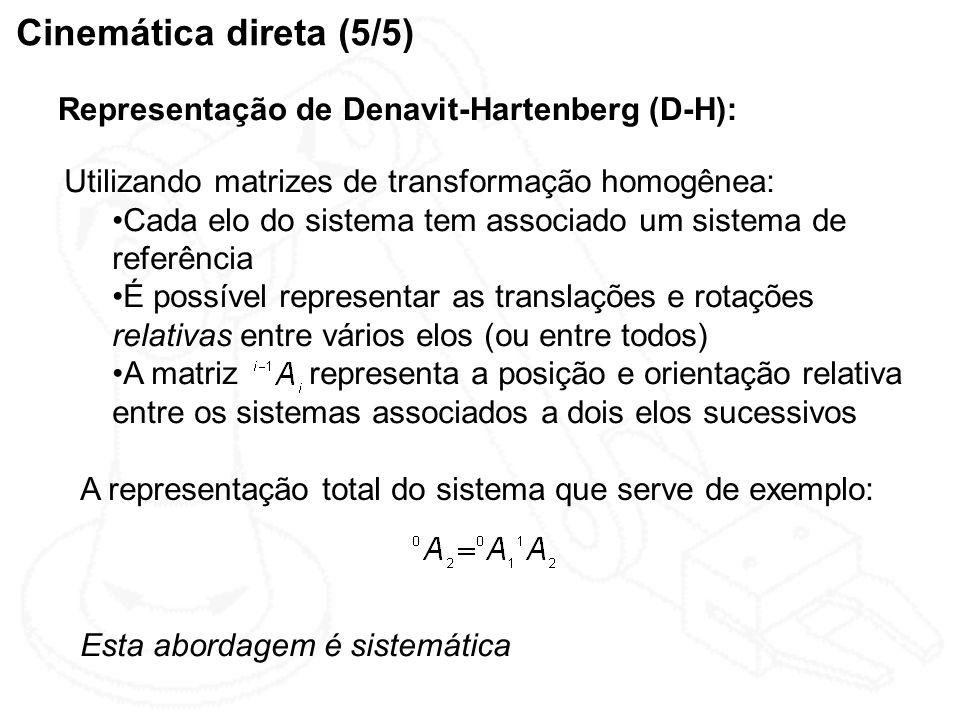 Cinemática direta (5/5) Representação de Denavit-Hartenberg (D-H): Utilizando matrizes de transformação homogênea: Cada elo do sistema tem associado u