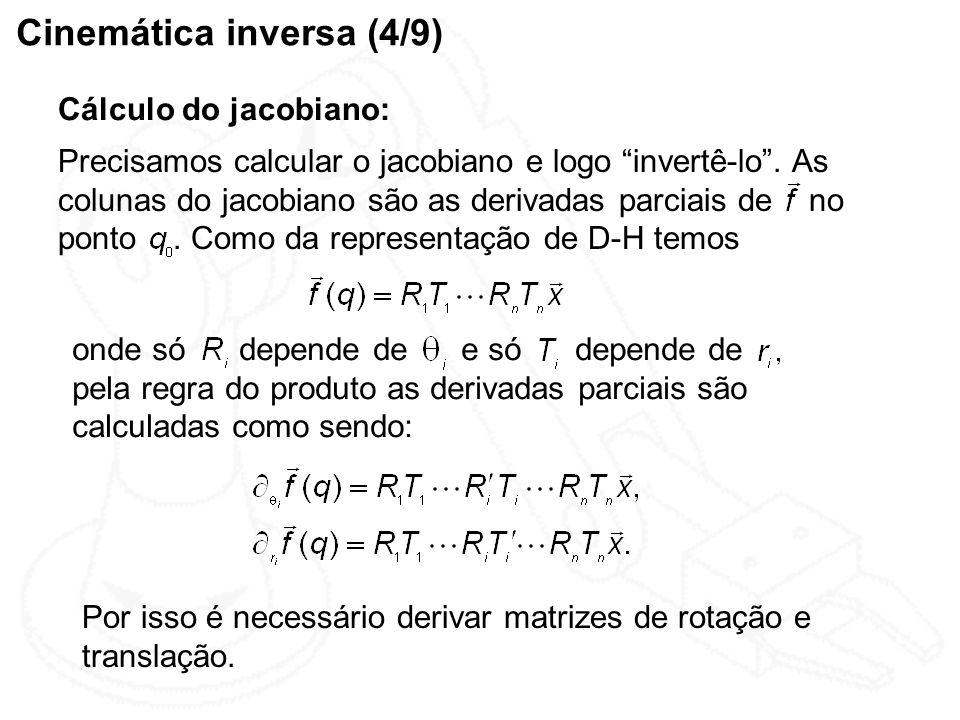 Cinemática inversa (4/9) Cálculo do jacobiano: onde só depende de e só depende de pela regra do produto as derivadas parciais são calculadas como send