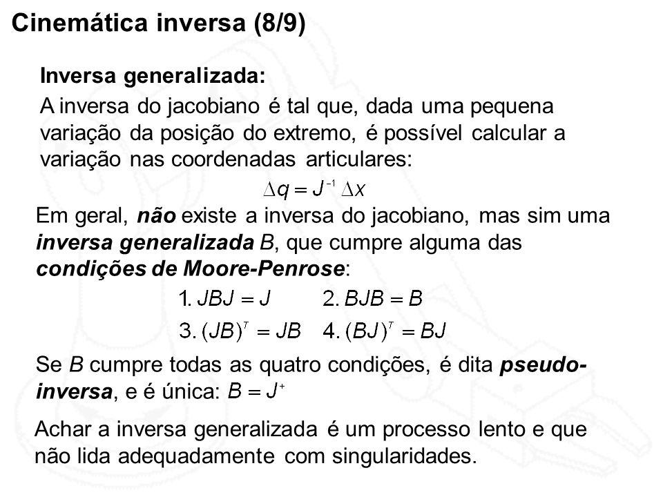 Cinemática inversa (8/9) A inversa do jacobiano é tal que, dada uma pequena variação da posição do extremo, é possível calcular a variação nas coorden