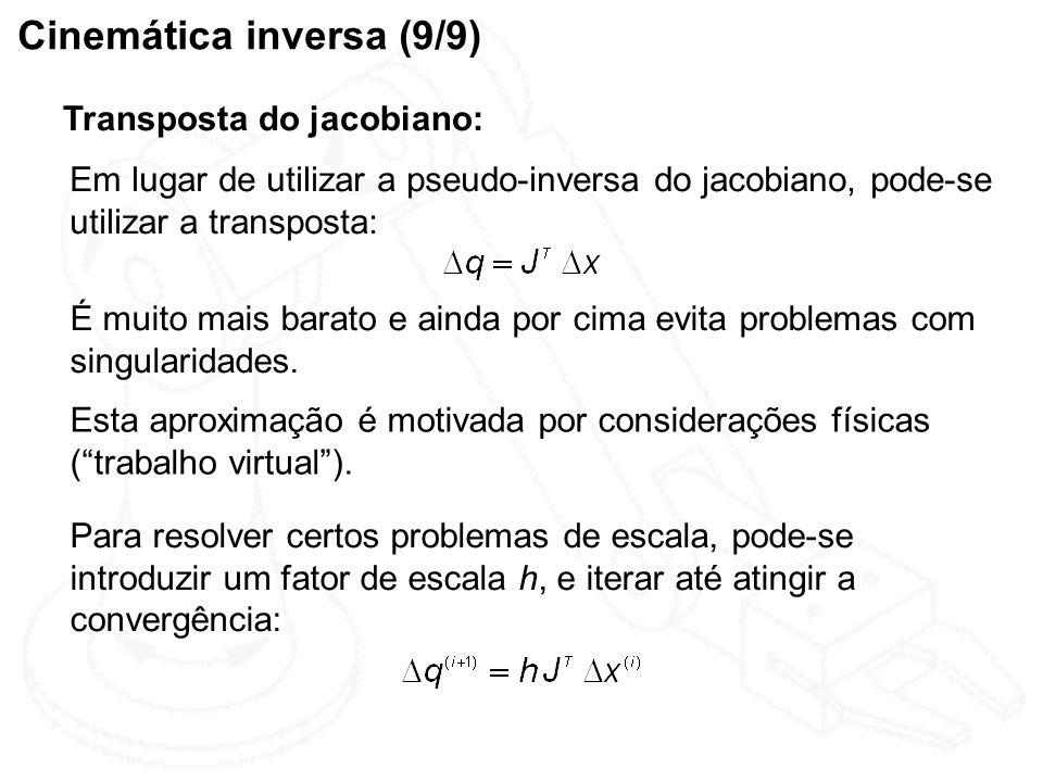Cinemática inversa (9/9) Transposta do jacobiano: Em lugar de utilizar a pseudo-inversa do jacobiano, pode-se utilizar a transposta: É muito mais bara